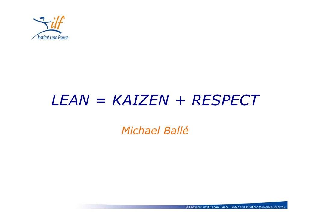 LEAN = KAIZEN + RESPECT       Michael Ballé                   © Copyright Institut Lean France. Textes et illustrations to...