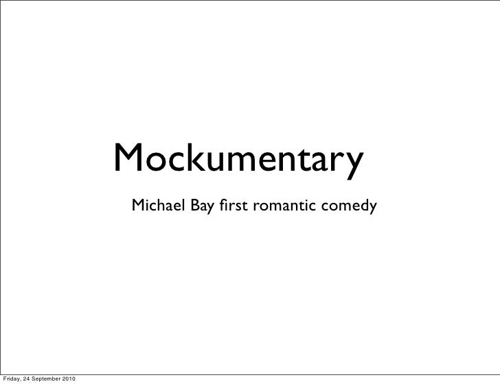 Mockumentary                             Michael Bay first romantic comedy     Friday, 24 September 2010