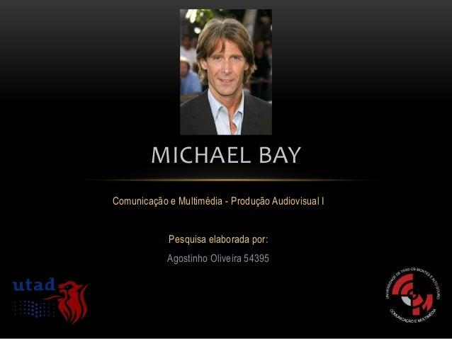 MICHAEL BAYComunicação e Multimédia - Produção Audiovisual I             Pesquisa elaborada por:            Agostinho Oliv...