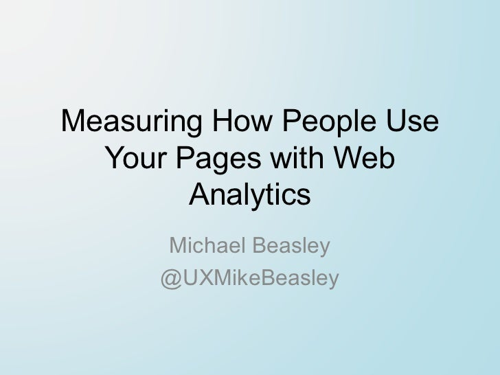 Measuring How People Use  Your Pages with Web        Analytics      Michael Beasley      @UXMikeBeasley
