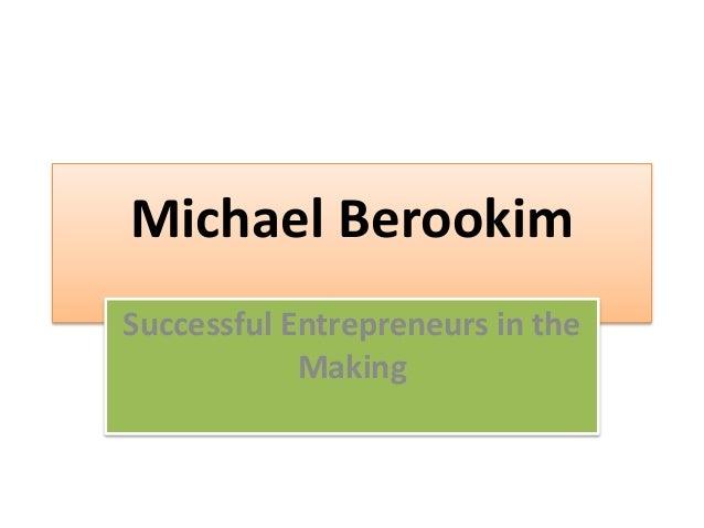 Michael Berookim  Successful Entrepreneurs in the  Making