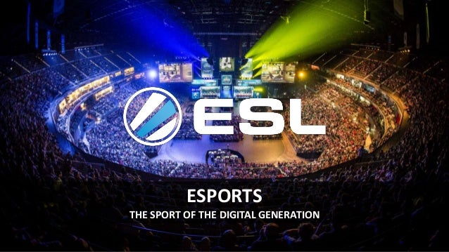 ESPORTS THE SPORT OF THE DIGITAL GENERATION
