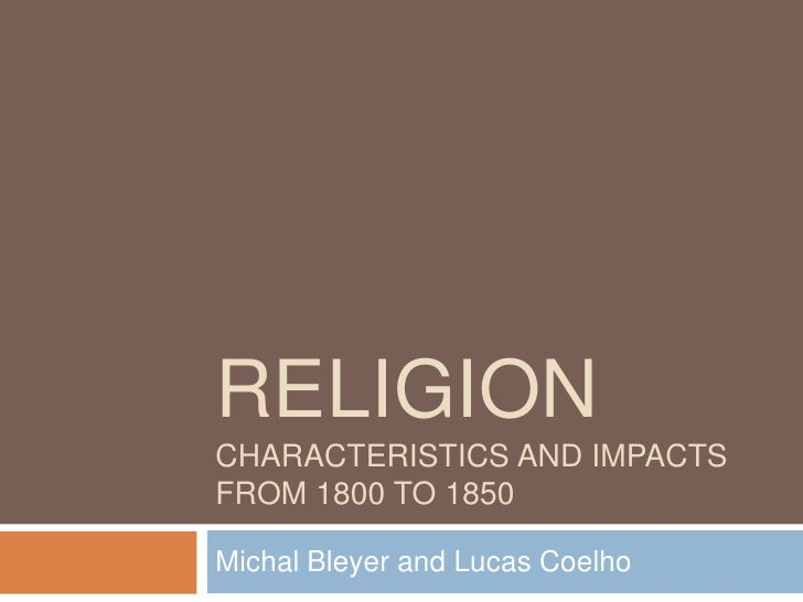 RELIGIONCHARACTERISTICS AND IMPACTSFROM 1800 TO 1850Michal Bleyer and Lucas Coelho