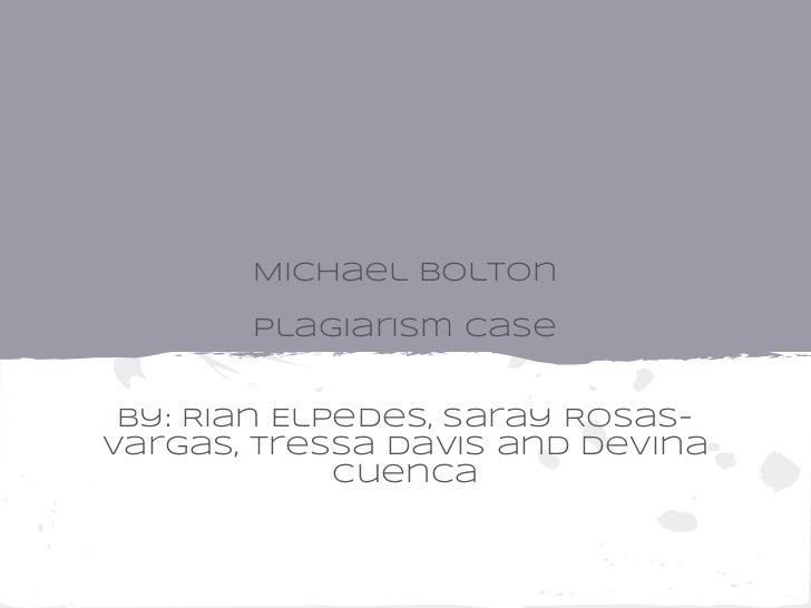 Michael bolton       Plagiarism Case By: Rian Elpedes, Saray Rosas-Vargas, Tressa Davis and Devina             Cuenca
