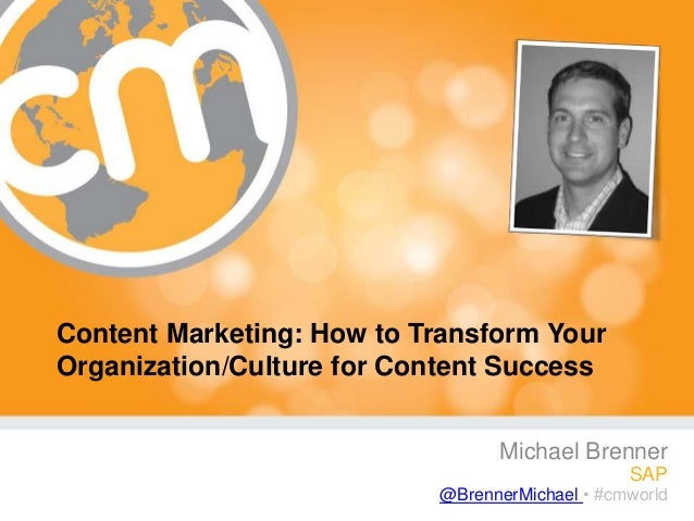 #cmworld Content Marketing: How to Transform Your Organization/Culture for Content Success Michael Brenner SAP @BrennerMic...