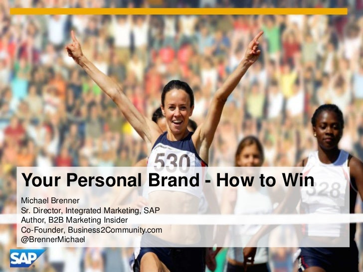 Your Personal Brand - How to WinMichael BrennerSr. Director, Integrated Marketing, SAPAuthor, B2B Marketing InsiderCo-Foun...