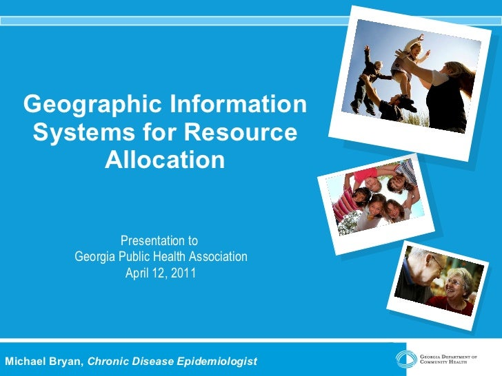 Geographic Information Systems for Resource Allocation Presentation to  Georgia Public Health Association April 12, 2011 M...