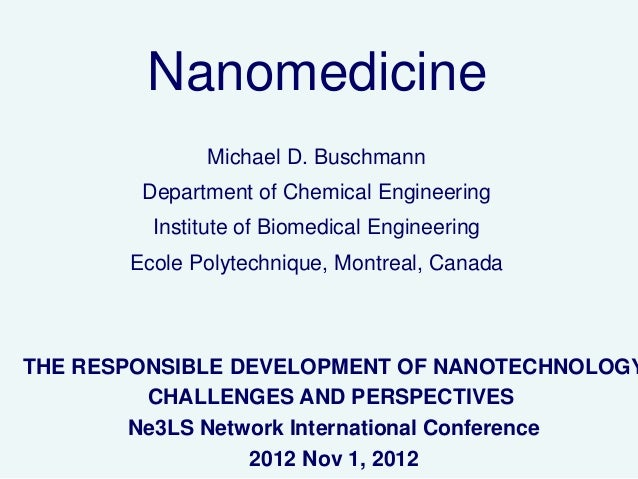 Nanomedicine              Michael D. Buschmann        Department of Chemical Engineering         Institute of Biomedical E...