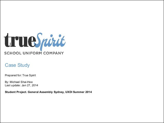 Case Study ! Prepared for: True Spirit  !  By: Michael Shai-Hee Last update: Jan 27, 2014  !  Student Project. General Ass...