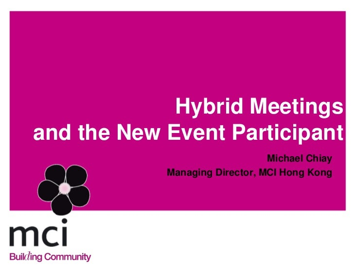 Hybrid Meetingsand the New Event Participant                                Michael Chiay            Managing Director, MC...