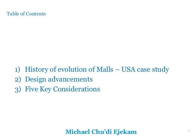 1 Michael Chu'di Ejekam Table of Contents 1 1) History of evolution of Malls – USA case study 2) Design advancements 3)...