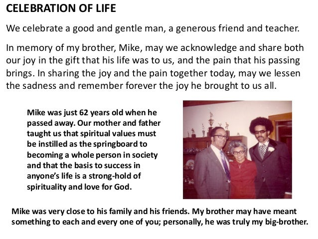 CELEBRATION OF LIFE We celebrate a good and gentle man, a generous friend and teacher. In memory of my brother, Mike, may ...