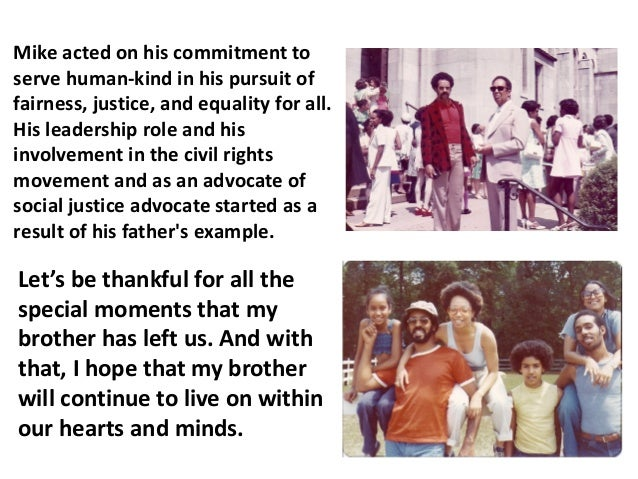 Mike acted on his commitment to serve human-kind in his pursuit of fairness, justice, and equality for all. His leadership...