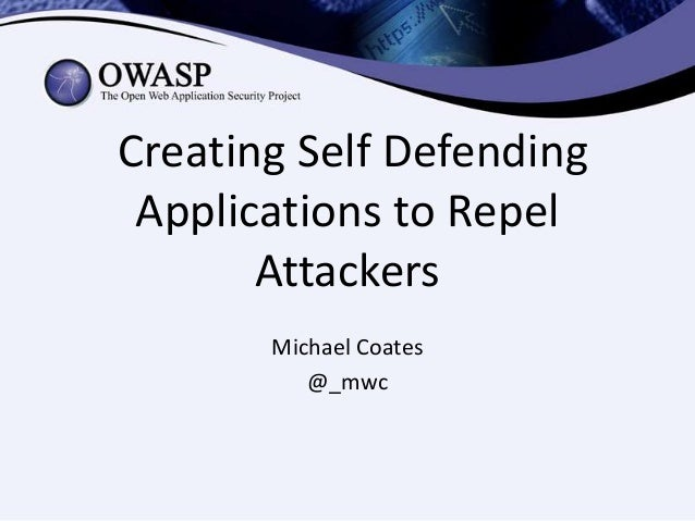 Creating Self Defending Applications to Repel Attackers Michael Coates @_mwc