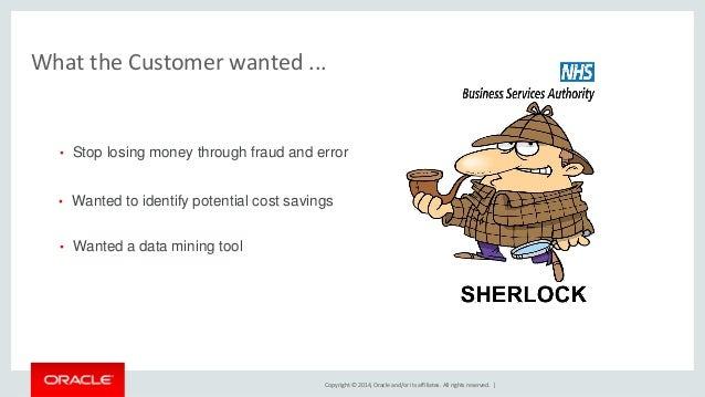 Copyright © 2014, Oracle and/or its affiliates. All rights reserved.    What the Customer wanted ...  •Stop losing money t...