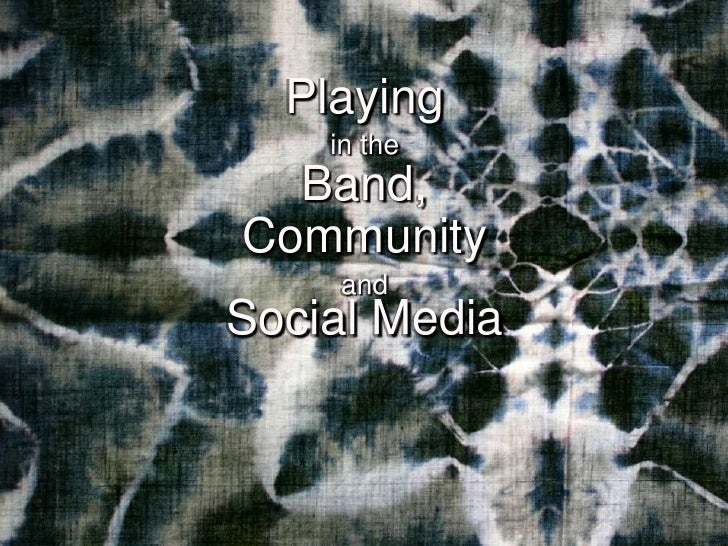 Playing <br />in the<br />Band, <br />Community <br />and<br />Social Media<br />