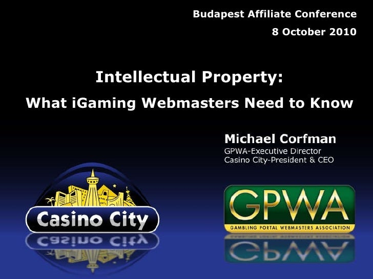 © 2010 Casino City and Gambling Portal Webmasters Association Budapest Affiliate Conference 8 October 2010 Intellectual Pr...