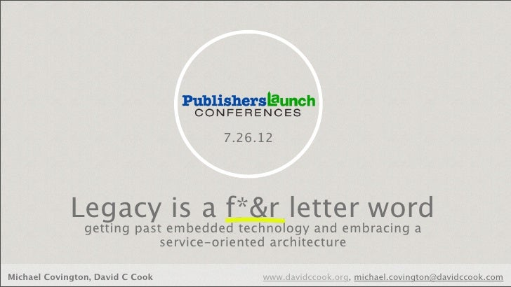 7.26.12             Legacy is a f*&r letter word                getting past embedded technology and embracing a          ...
