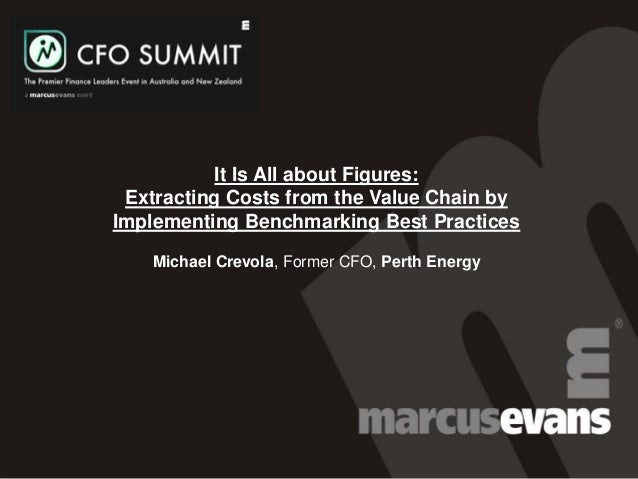 It Is All about Figures: Extracting Costs from the Value Chain by Implementing Benchmarking Best Practices Michael Crevola...