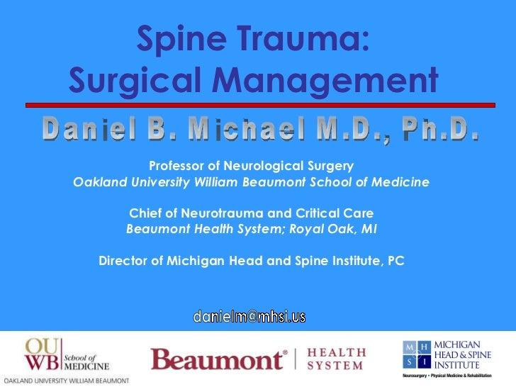 Spine Trauma:  Surgical Management   Professor of Neurological Surgery Oakland University William Beaumont School of Medic...