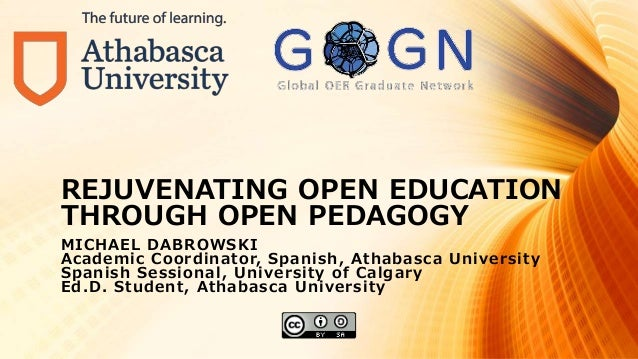 REJUVENATING OPEN EDUCATION THROUGH OPEN PEDAGOGY MICHAEL DABROWSKI Academic Coordinator, Spanish, Athabasca University Sp...