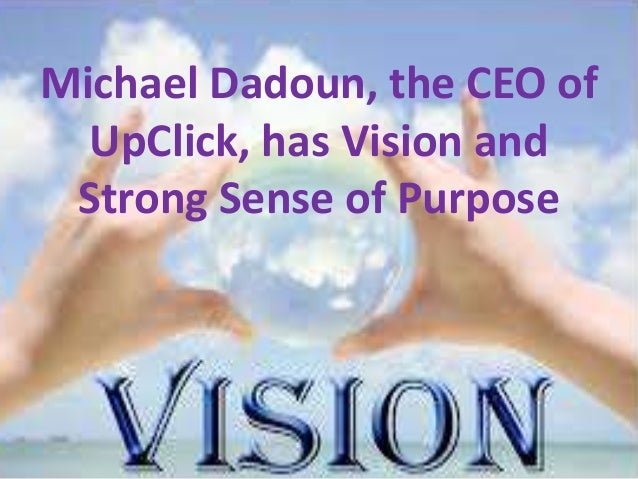 Michael Dadoun, the CEO of UpClick, has Vision and Strong Sense of Purpose