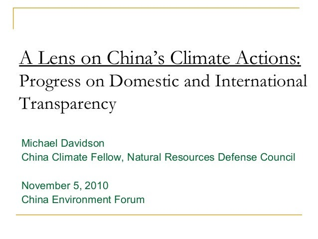 A Lens on China's Climate Actions: Progress on Domestic and International Transparency Michael Davidson China Climate Fell...