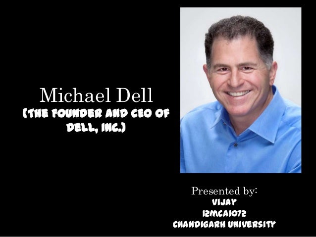 Michael Dell(The Founder and CEO of       Dell, Inc.)                             Presented by:                           ...