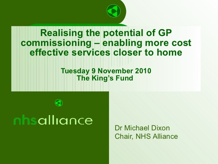 Realising the potential of GP commissioning – enabling more cost effective services closer to home Tuesday 9 November 2010...