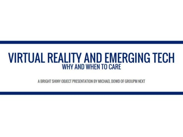 VIRTUAL REALITY AND EMERGING TECH  WHY AND WHEN T0 CARE  A BRIGHT SHINY OBJECT PRESENTATION BY MICHAEL DOWD OF GRUUPM NEXT