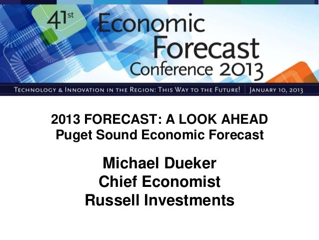 2013 FORECAST: A LOOK AHEAD Puget Sound Economic Forecast      Michael Dueker     Chief Economist    Russell Investments