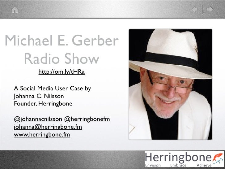 Michael E. Gerber   Radio Show          http://om.ly/tHRa   A Social Media User Case by  Johanna C. Nilsson  Founder, Herr...