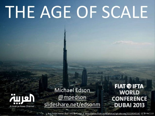 "THE AGE OF SCALE  Al Arab""ya News Channel  Michael Edson @mpedson slideshare.net/edsonm Burj Dubai Aerial Shot 103 By Cart..."