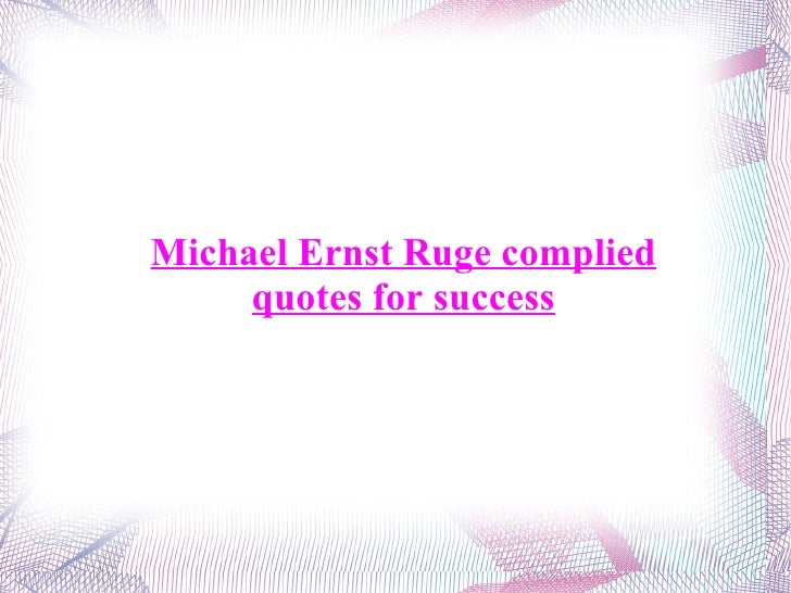 Michael Ernst Ruge complied quotes for success