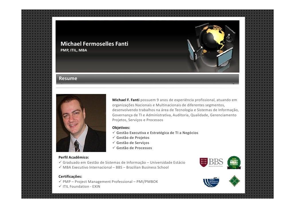 Michael Fermoselles Fanti  PMP, ITIL, MBA     Resume                                Michael F. Fanti possuem 9 anos de exp...