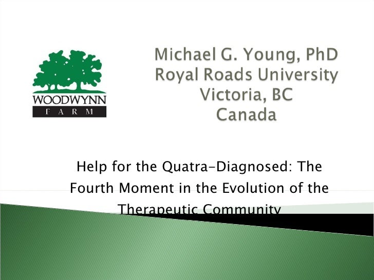 Help for the Quatra-Diagnosed: The Fourth Moment in the Evolution of the Therapeutic Community