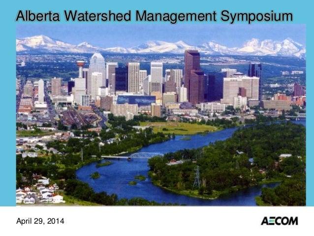 April 29, 2014 Alberta Watershed Management Symposium