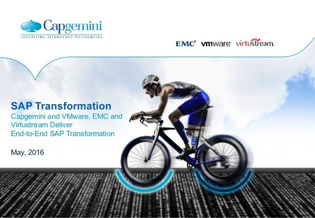 SAP Transformation Capgemini and VMware, EMC and Virtustream Deliver End-to-End SAP Transformation May, 2016