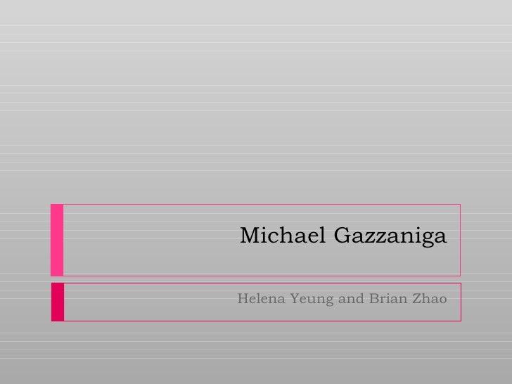 Michael Gazzaniga Helena Yeung and Brian Zhao