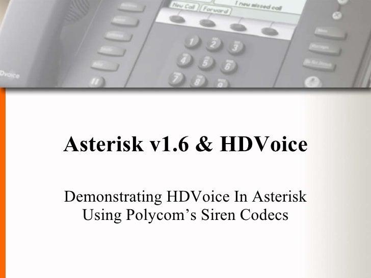 Asterisk v1.6 & HDVoice Demonstrating HDVoice In Asterisk Using Polycom's Siren Codecs