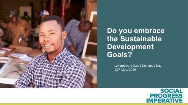 1	 Do you embrace the Sustainable Development Goals? Luxembourg	Stock	Exchange	Day	 23rd	May,	2019