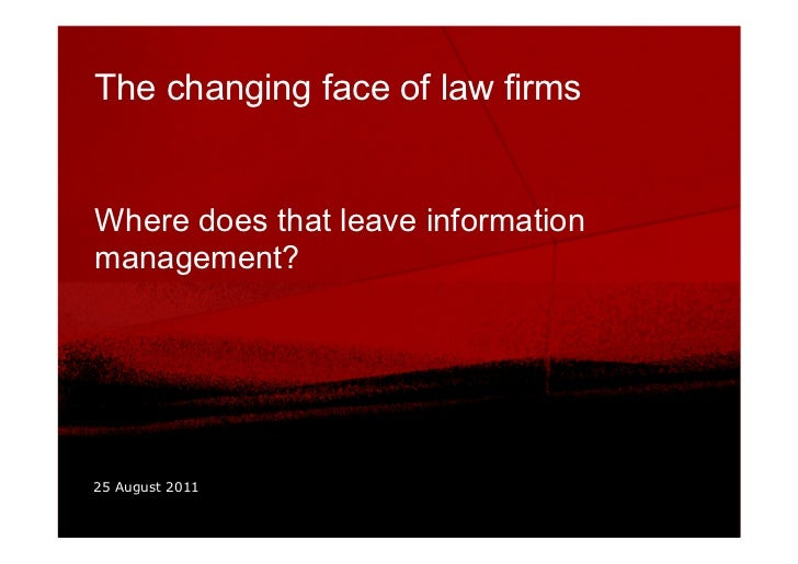 The changing face of law firmsWhere does that leave informationmanagement?25 August 2011