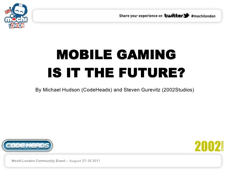 MOBILE GAMING    IS IT THE FUTURE?By Michael Hudson (CodeHeads) and Steven Gurevitz (2002Studios)