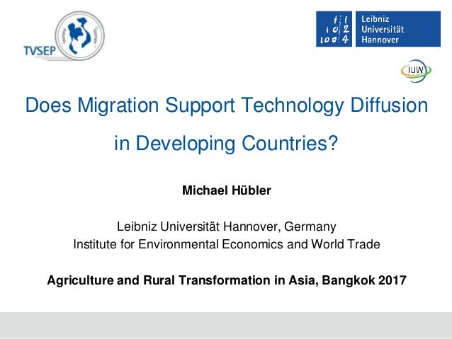 Does Migration Support Technology Diffusion in Developing Countries? Michael Hübler Leibniz Universität Hannover, Germany ...