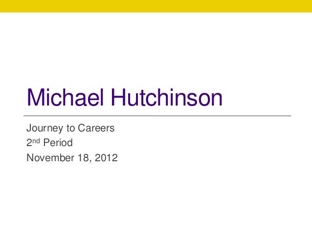Michael HutchinsonJourney to Careers2nd PeriodNovember 18, 2012