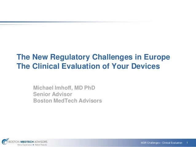 More Experience ► Better Results 1MDR Challenges – Clinical Evaluation The New Regulatory Challenges in Europe The Clinica...