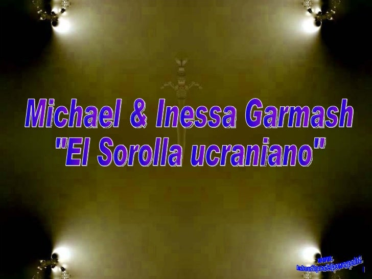 "Michael & Inessa Garmash ""El Sorolla ucraniano"" www. laboutiquedelpowerpoint. com"