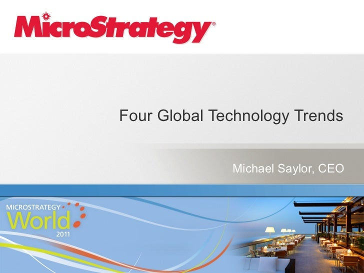 Four Global Technology Trends!              Michael Saylor, CEO