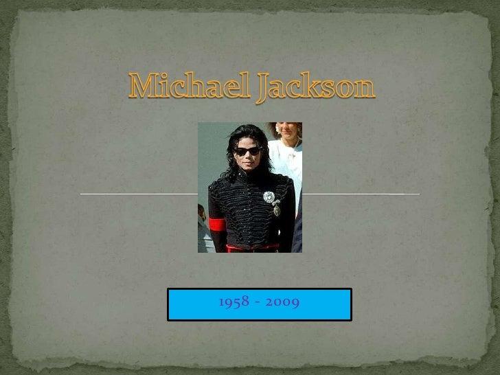 Michael Jackson<br />1958 - 2009<br />