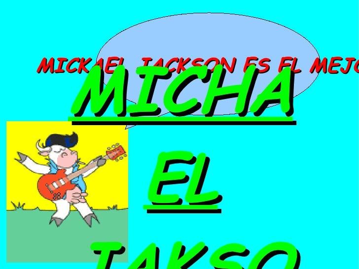 MICHAEL JAKSON MICKAEL JACKSON ES EL MEJOR